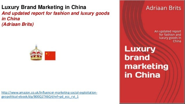 Luxury Brand Marketing in China  And updated report for fashion and luxury goods  in China  (Adriaan Brits)  http://www.am...
