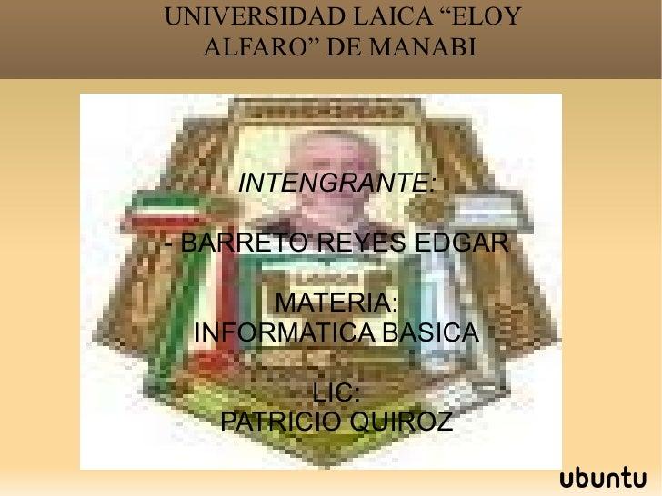 INTENGRANTE:  BARRETO REYES EDGAR MATERIA: INFORMATICA BASICA LIC: PATRICIO QUIROZ