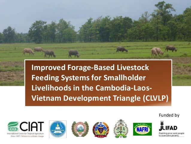 Improved Forage-Based Livestock Feeding Systems for Smallholder Livelihoods in the Cambodia-LaosVietnam Development Triang...