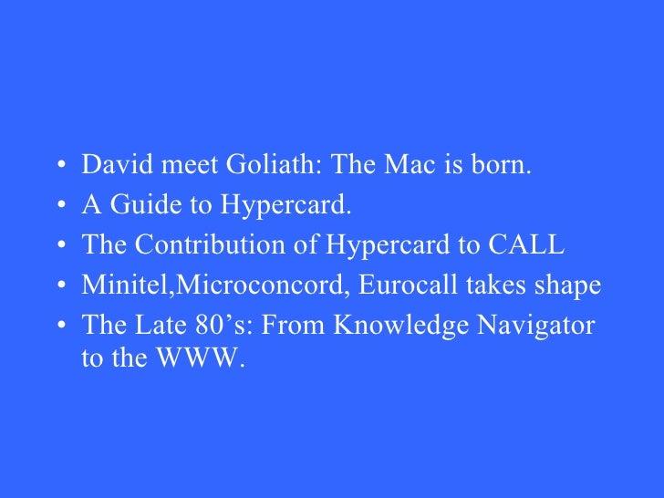<ul><li>David meet Goliath: The Mac is born. </li></ul><ul><li>A Guide to Hypercard. </li></ul><ul><li>The Contribution of...