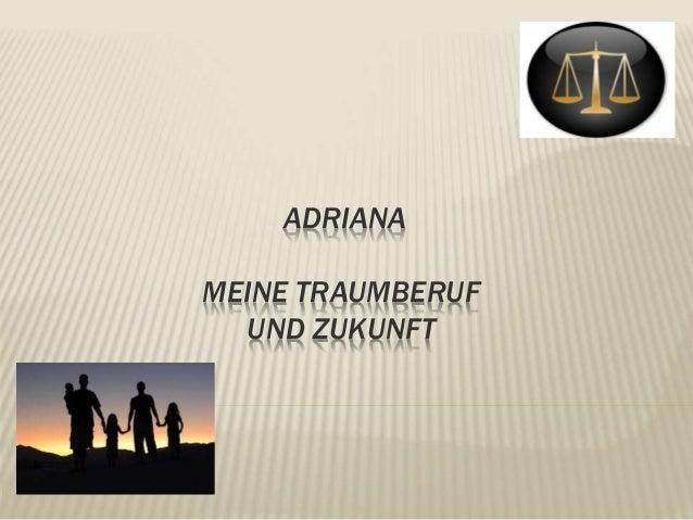 ADRIANA MEINE TRAUMBERUF UND ZUKUNFT