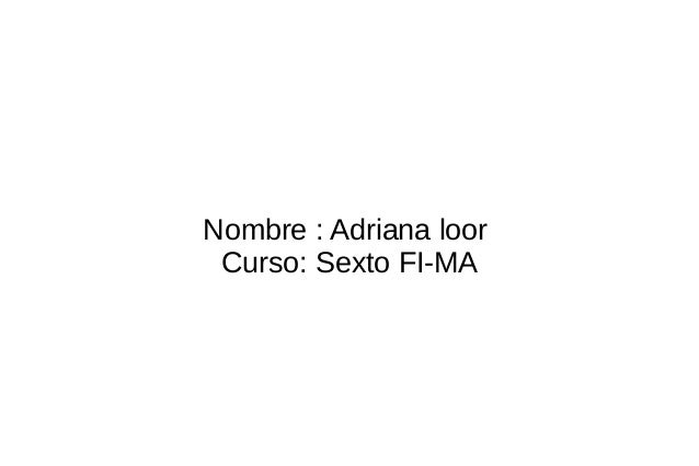 Nombre : Adriana loorCurso: Sexto FI-MA