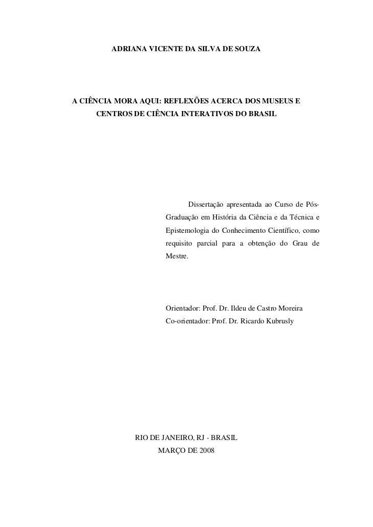 ADRIANA VICENTE DA SILVA DE SOUZAA CIÊNCIA MORA AQUI: REFLEXÕES ACERCA DOS MUSEUS E     CENTROS DE CIÊNCIA INTERATIVOS DO ...