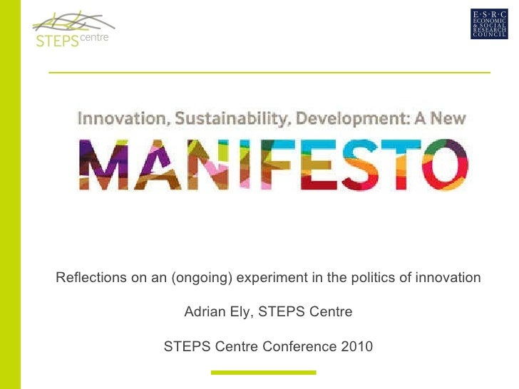 Reflections on an (ongoing) experiment in the politics of innovation Adrian Ely, STEPS Centre STEPS Centre Conference 2010