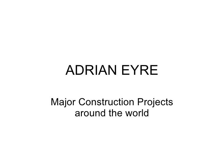 ADRIAN EYRE Major Construction Projects around the world