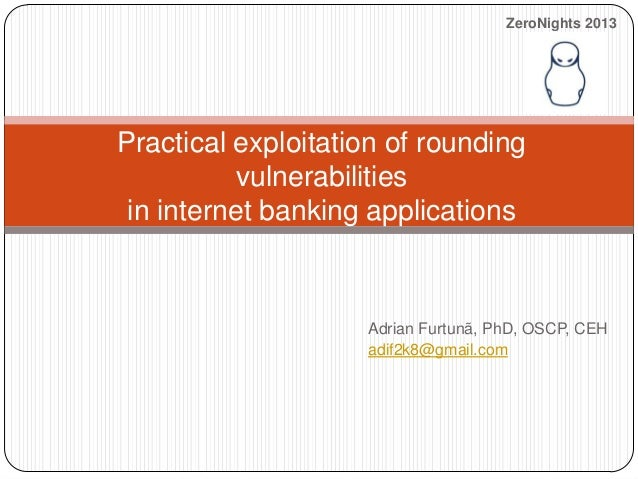 ZeroNights 2013  Practical exploitation of rounding vulnerabilities in internet banking applications  Adrian Furtunã, PhD,...