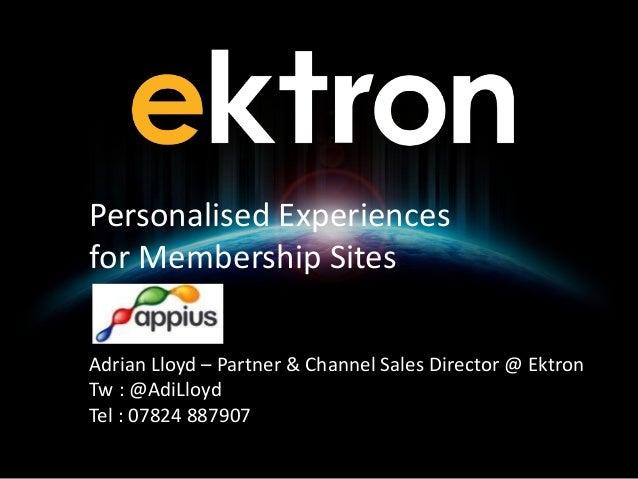 V1.01 Adrian Lloyd – Partner & Channel Sales Director @ Ektron Tw : @AdiLloyd Tel : 07824 887907 Personalised Experiences ...