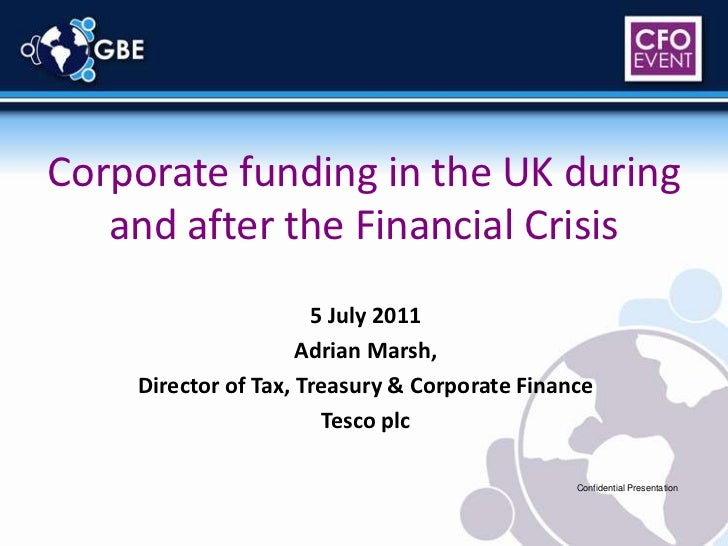 Corporate funding in the UK during and after the Financial Crisis<br />5 July 2011<br />Adrian Marsh,<br />Director of Tax...
