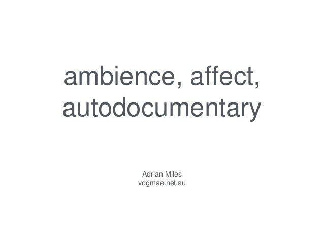 ambience, affect, autodocumentary Adrian Miles vogmae.net.au