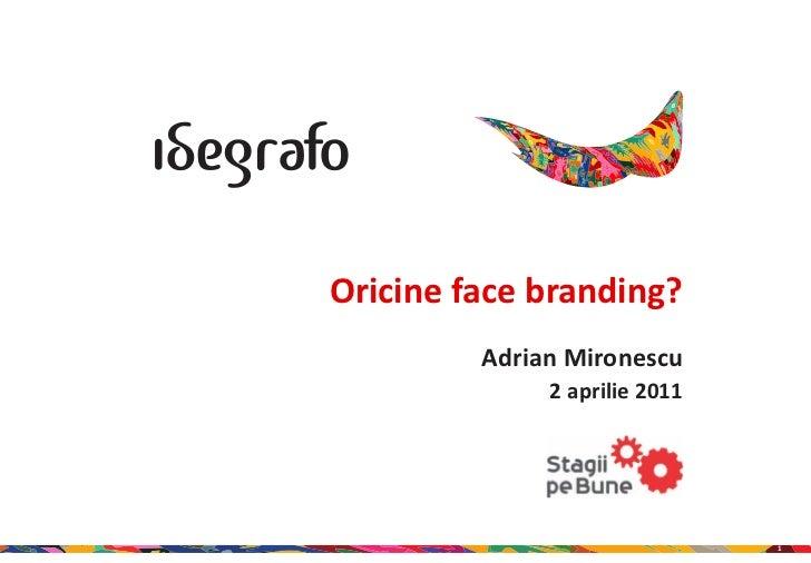 Oricine face branding?         Adrian Mironescu              2 aprilie 2011                               1