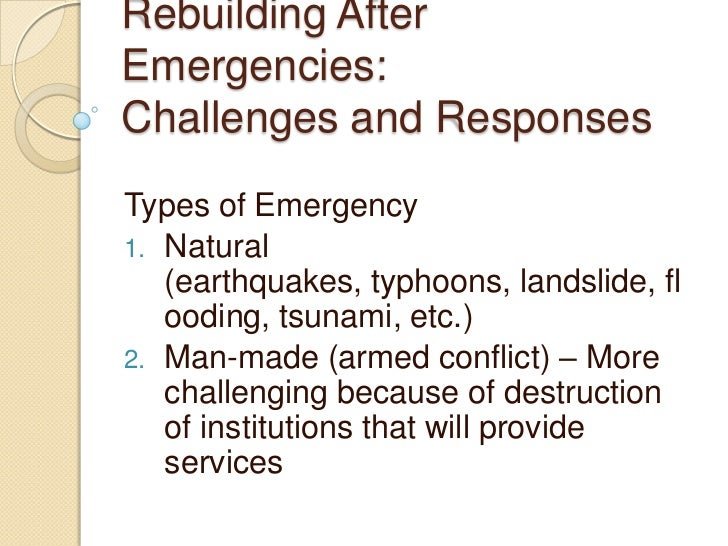 Rebuilding After Emergencies:Challenges and Responses<br />Types of Emergency<br />Natural  (earthquakes, typhoons, landsl...