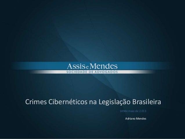 Crimes Cibernéticos na Legislação Brasileira149de maio de 2.013Adriano Mendes