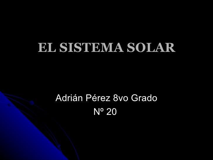 EL SISTEMA SOLAR Adrián Pérez 8vo Grado Nº 20