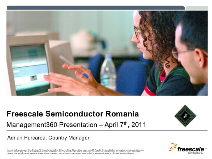 Freescale Semiconductor RomaniaManagement360 Presentation – April 7th, 2011Adrian Purcarea, Country Manager               ...