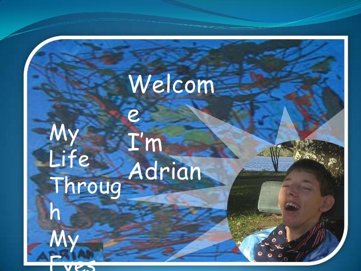 Welcome<br />I'm  Adrian<br />My Life<br />Through<br />My Eyes<br />