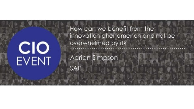 How can we benefit from the innovation phenomenon and not be overwhelmed by it?  ……………………………………………... Adrian Simpson SAP