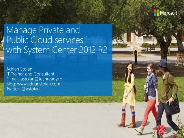 Adrian Stoian - Manage Private and Public Cloud Services with System Center 2012 R2
