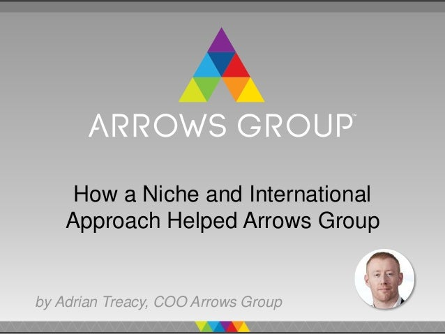 How a Niche and International Approach Helped Arrows Group by Adrian Treacy, COO Arrows Group