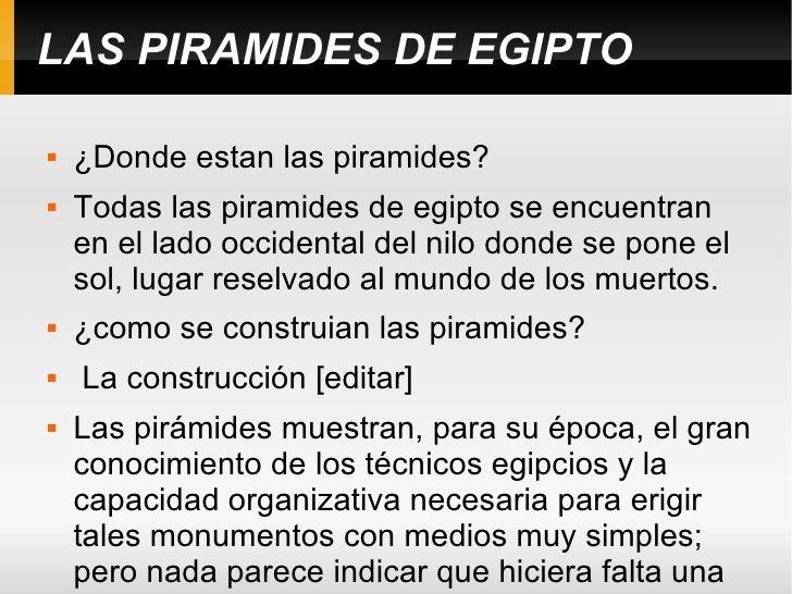 LAS PIRAMIDES DE EGIPTO <ul><li>¿Donde estan las piramides? </li></ul><ul><li>Todas las piramides de egipto se encuentran ...