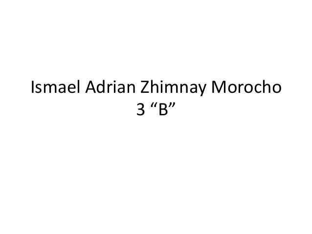 """Ismael Adrian Zhimnay Morocho3 """"B"""""""