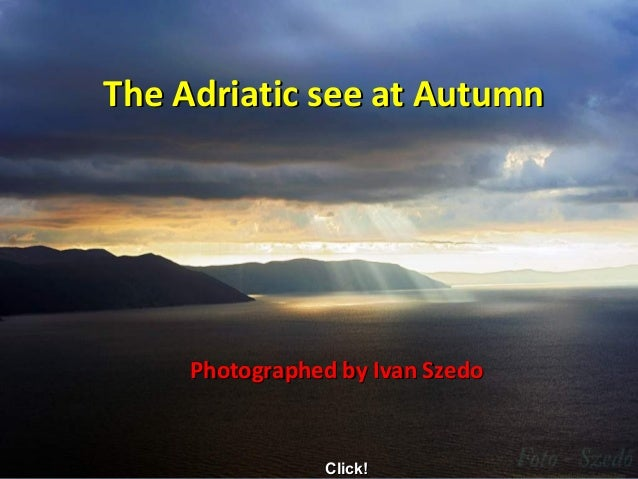 The Adriatic see at AutumnThe Adriatic see at Autumn Photographed by Ivan SzedoPhotographed by Ivan Szedo Click!Click!