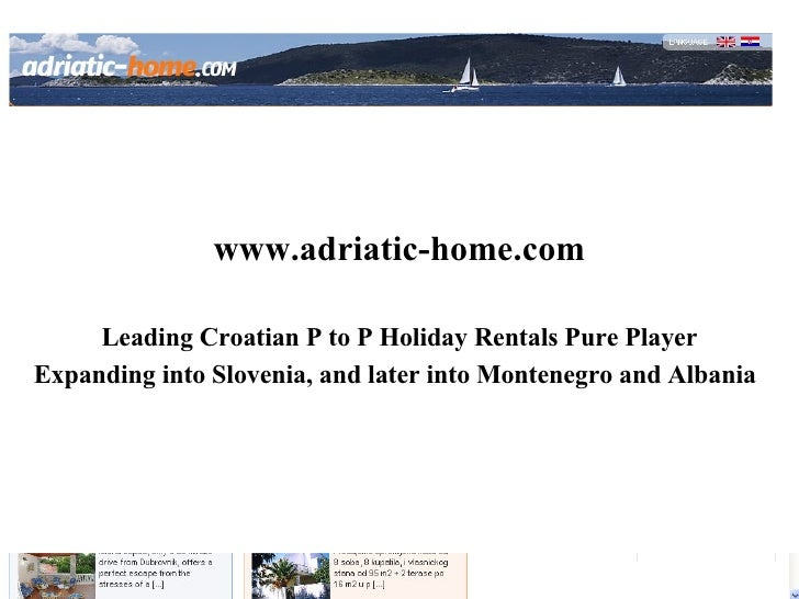 www.adriatic-home.com Leading Croatian P to P Holiday Rentals Pure Player Expanding into Slovenia, and later into Monteneg...