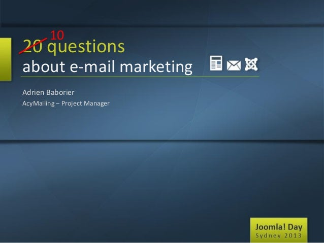 10  20 questions about e-mail marketing Adrien Baborier AcyMailing – Project Manager