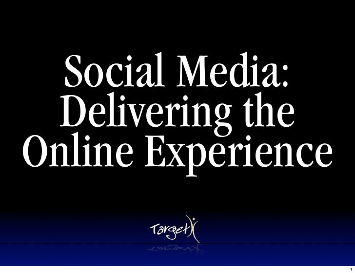 Social Media:  Delivering the Online Experience                      1