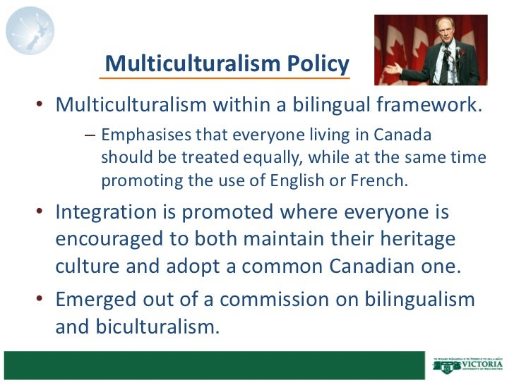is the multiculturalism policy in canada Multiculturalism in canada is one of the most prominent aspects of canada a way to bring people into our country and contribute to the title of being a peace keeping nation.