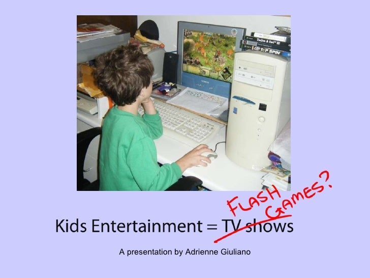 Children's Entertainment = Flash Games?