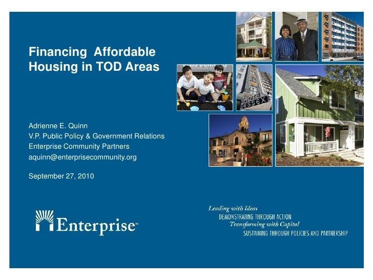 Financing Affordable Housing in TOD Areas    Adrienne E. Quinn V.P. Public Policy & Government Relations Enterprise Commun...