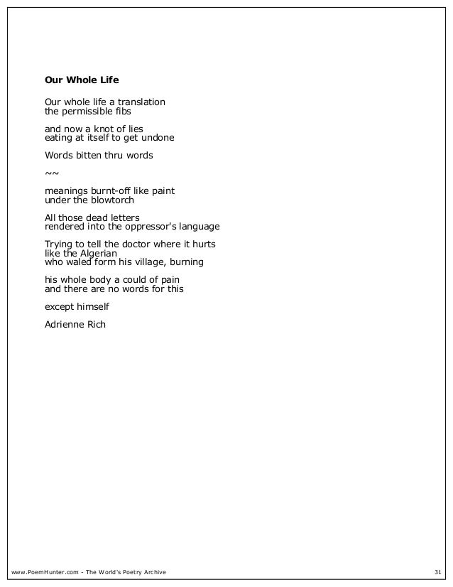 poems by adrienne rich Such a spokesperson was adrienne rich, as both her poems and her prose writings reveal one of the first essays that rich published was a 1963 review of d h lawrence's collected poems in poetry magazine.
