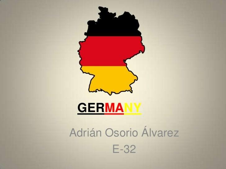 Germany<br />Adrián Osorio Álvarez<br />E-32<br />
