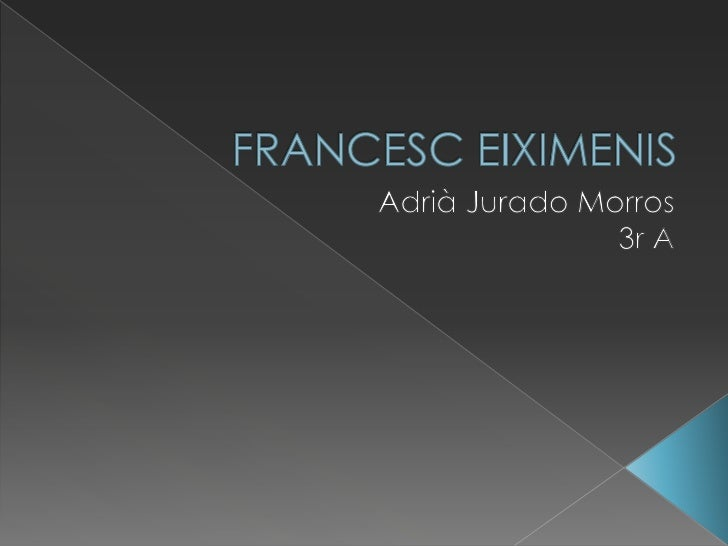 FRANCESC EIXIMENIS<br />Adrià Jurado Morros<br />3r A<br />