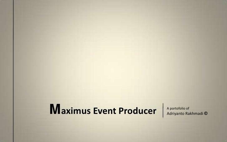 Maximus Event Producer<br />A portofolio of<br />Adriyanto Rakhmadi ©<br />