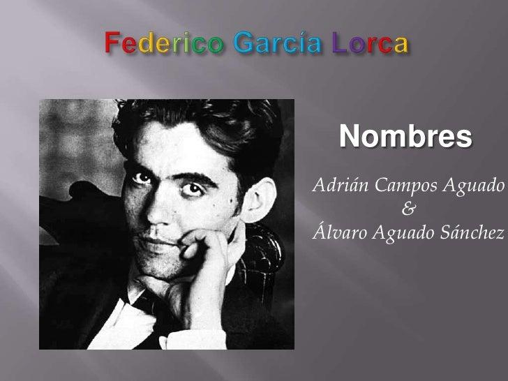 Federico GarcíaLorca<br />Nombres<br />Adrián Campos Aguado<br />&<br />Álvaro Aguado Sánchez<br />