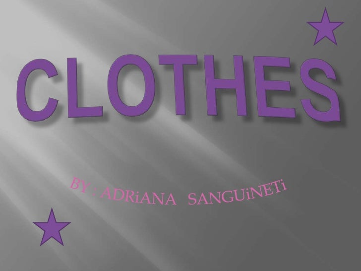 clothes<br />BY : ADRiANA   SANGUiNETi<br />
