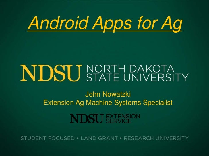 Android Apps for Ag              John Nowatzki Extension Ag Machine Systems Specialist