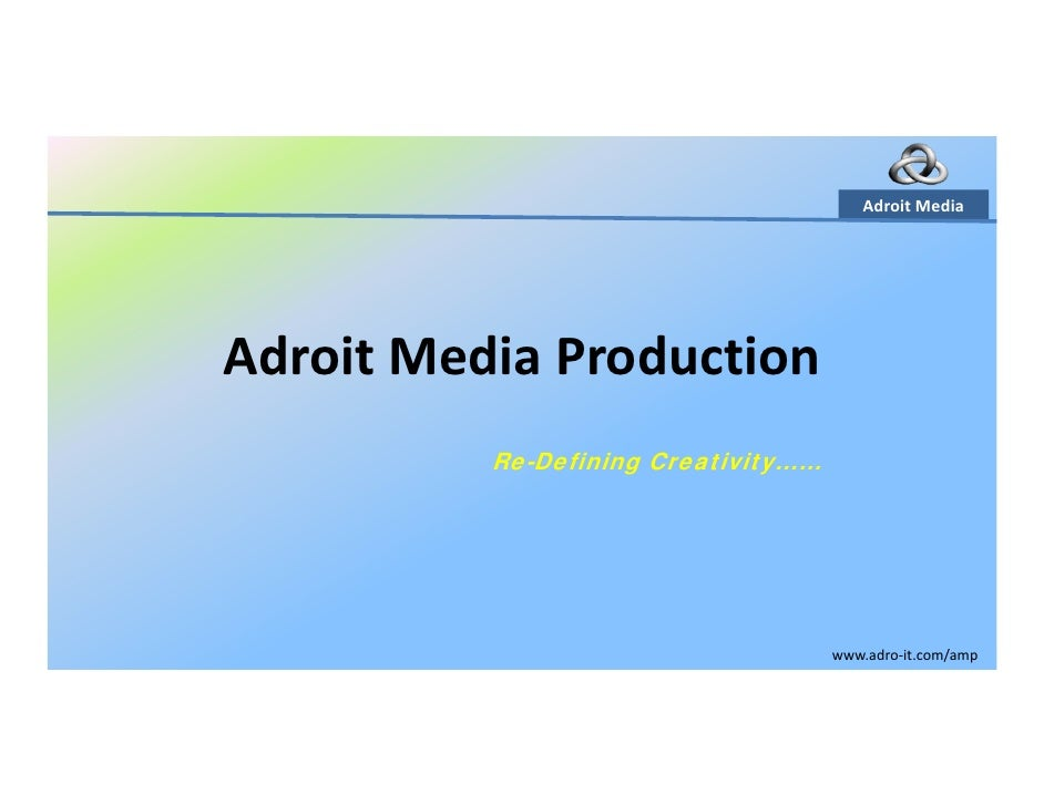 AdroitMedia     AdroitMediaProduction           Re-Defining Creativity……                                          www.a...
