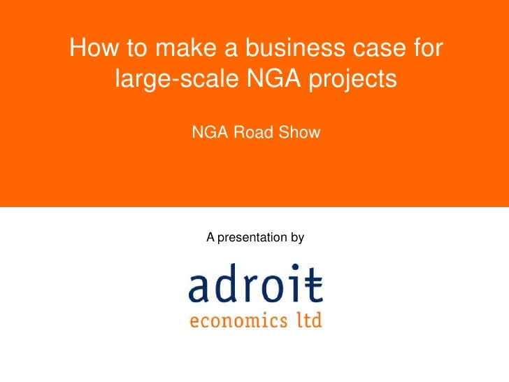 How to make a business case for large-scale NGA projects<br />NGA Road Show<br />