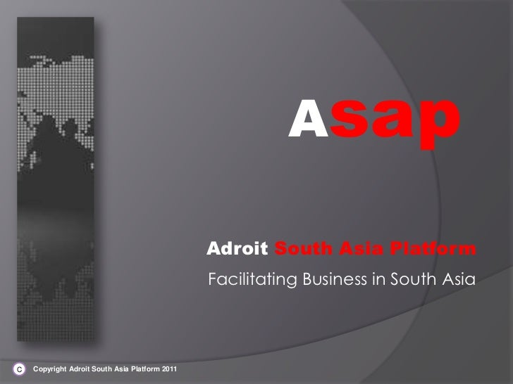 Asap<br />Adroit South Asia Platform<br />Facilitating Business in South Asia<br />        Copyright Adroit South Asia Pla...