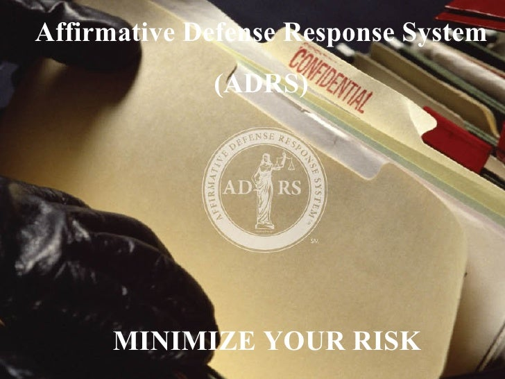 Affirmative Defense Response System (ADRS) MINIMIZE YOUR RISK