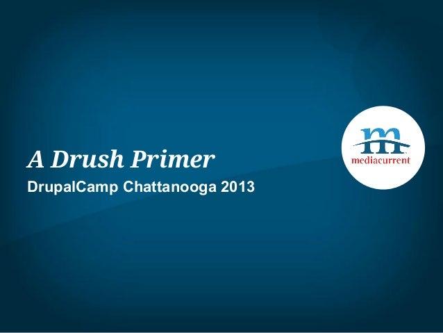 A Drush Primer - DrupalCamp Chattanooga 2013