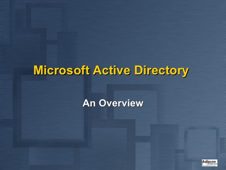 Microsoft Active Directory        An Overview
