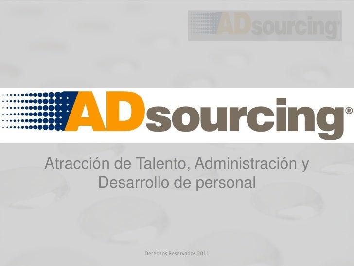 Atracción de Talento, Administración y        Desarrollo de personal              Derechos Reservados 2011