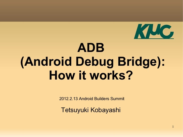 ADB(Android Debug Bridge):    How it works?      2012.2.13 Android Builders Summit      Tetsuyuki Kobayashi               ...