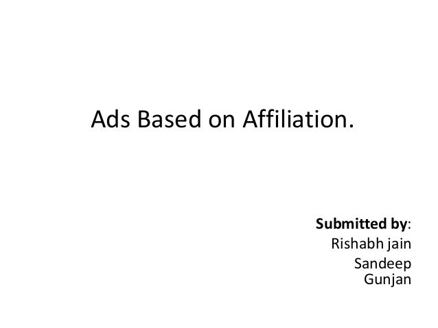 Ads Based on Affiliation.                     Submitted by:                       Rishabh jain                          Sa...