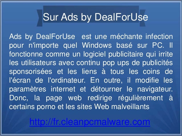Sur Ads by DealForUse Ads by DealForUse est une méchante infection pour n'importe quel Windows basé sur PC. Il fonctionne ...