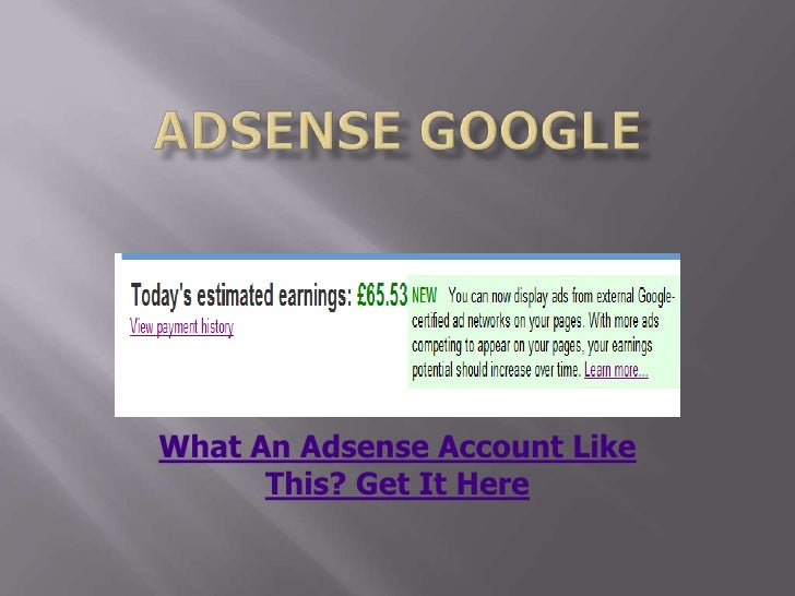 adsensegoogle<br />What An Adsense Account Like This? Get It Here<br />