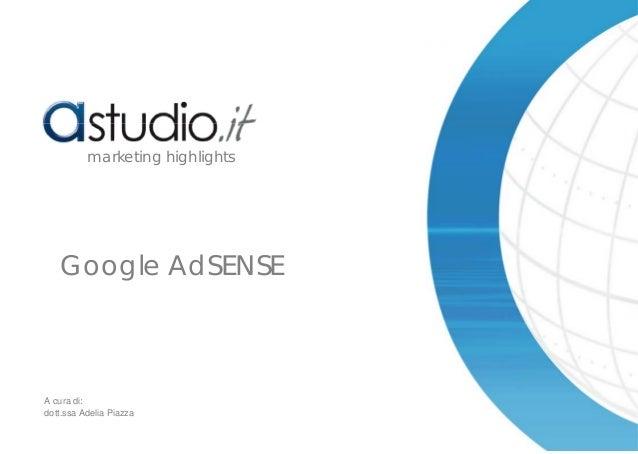 Google AdSENSE marketing highlights A cura di: dott.ssa Adelia Piazza